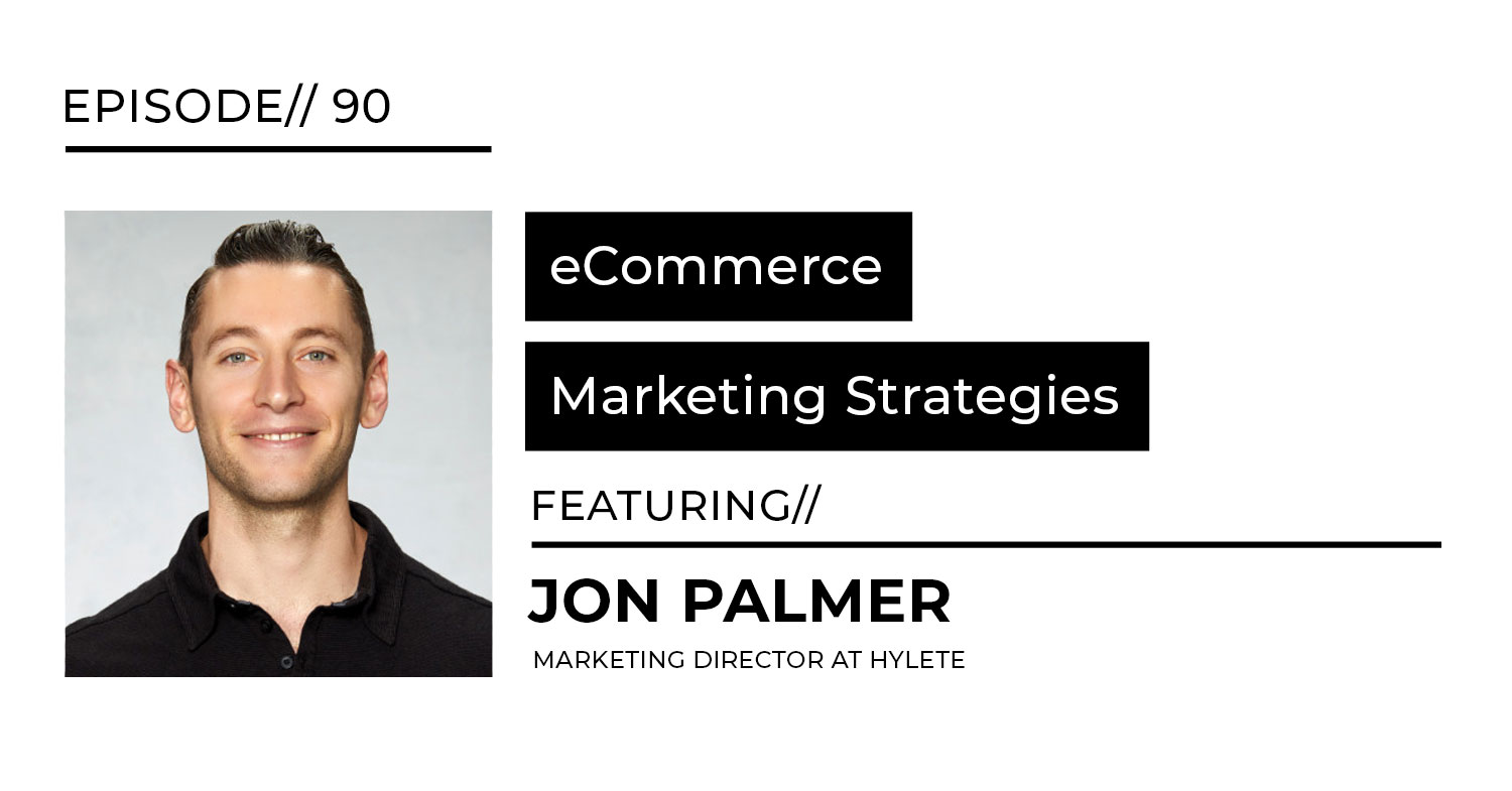 eCommerce Marketing Strategies with Hylete's Jon Palmer | LSMP Episode 90