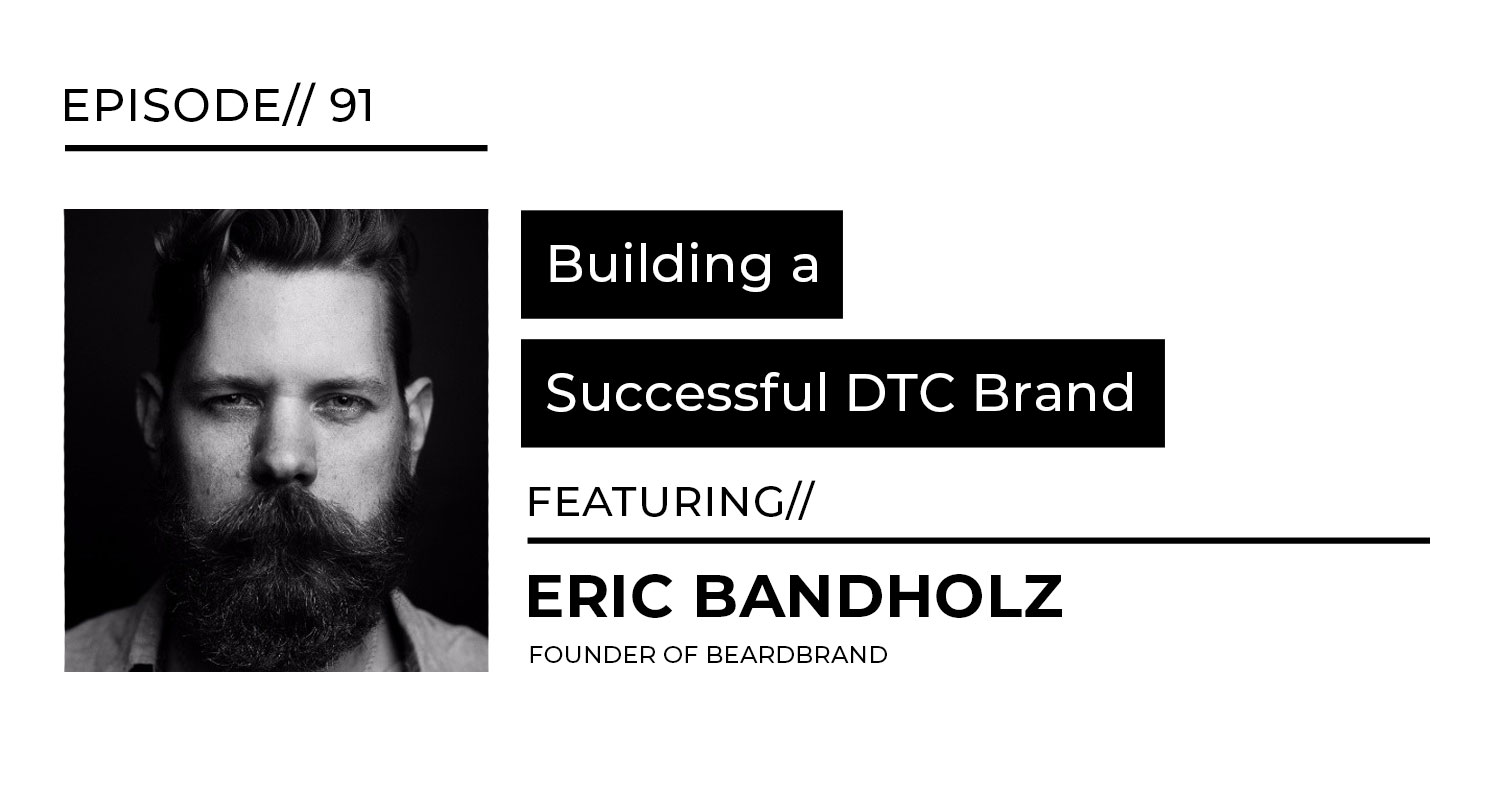 Building a Successful DTC Brand with BeardBrand's Eric Bandholz | LSMP Episode 91